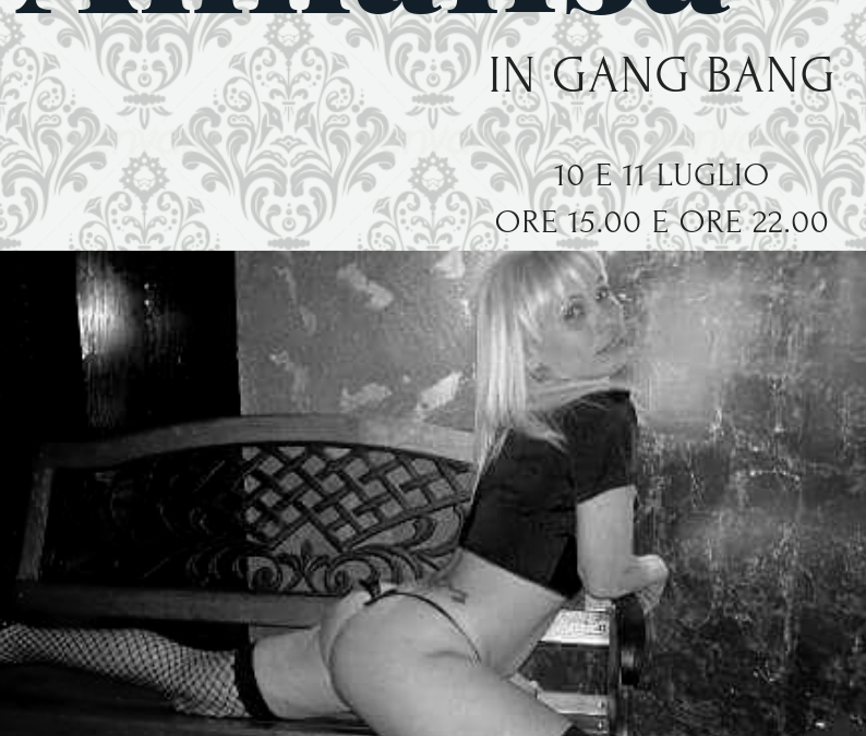Annalisa in GANG BANG 10-11 luglio